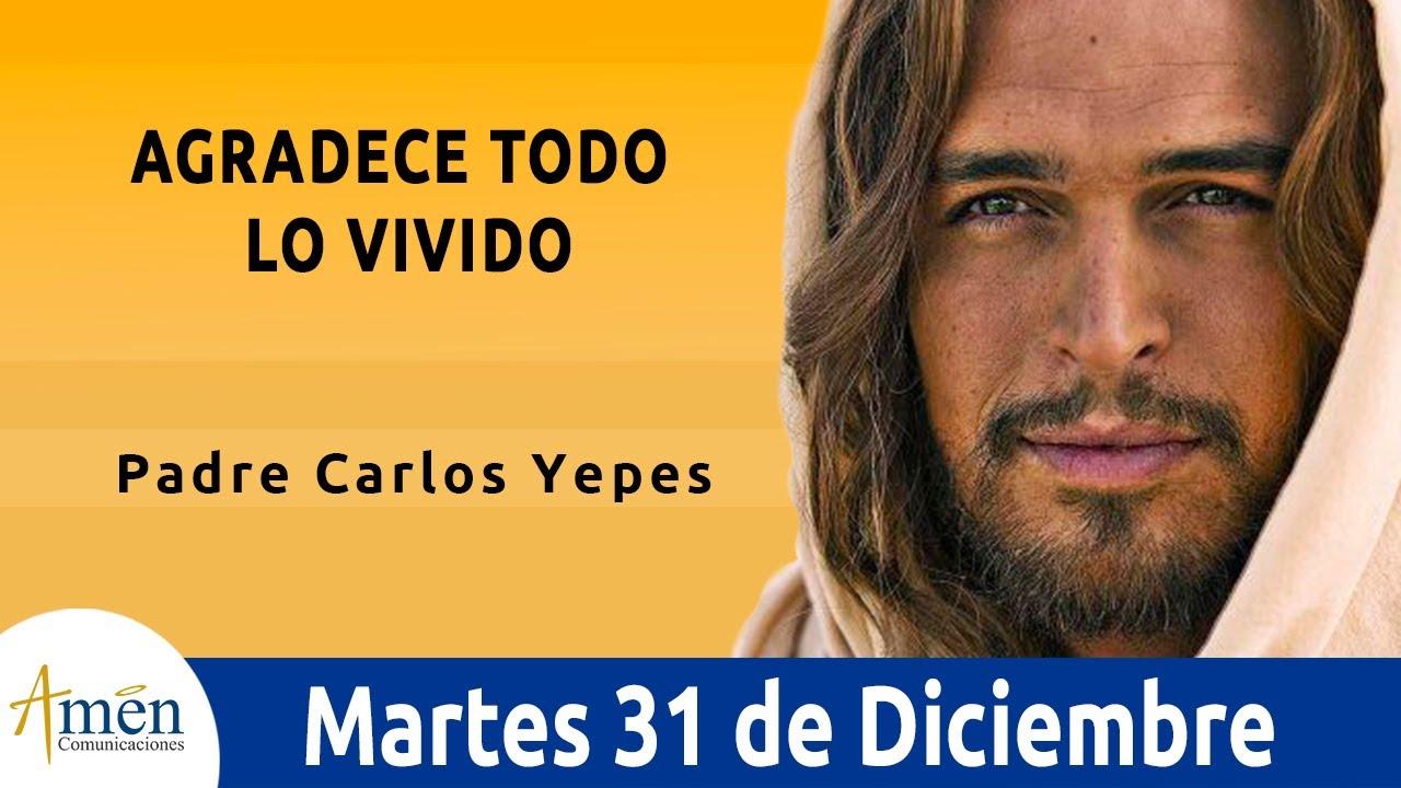 Evangelio De Hoy Martes 31 De Diciembre De 2019 L Padre Carlos Yepes