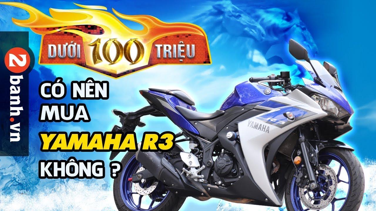 Dưới 100 triệu đồng có nên mua Yamaha R3 cũ không ?