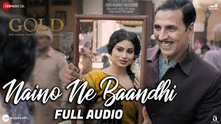 Naino Ne Baandhi - Full Audio | Gold | Akshay Kumar | Mouni Roy | Arko | Yasser Desai