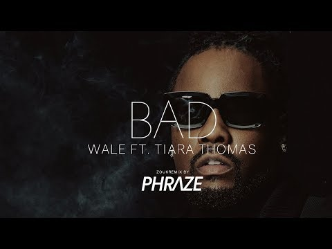 Wale Ft. Tiara Thomas - Bad (Zouk Remix by Phraze)
