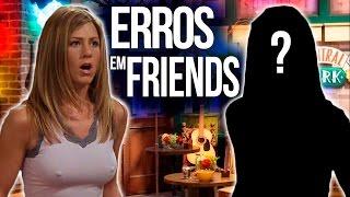 16 ERROS EM FRIENDS QUE VOCÊ NUNCA REPAROU