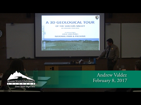 A 3-D Geological Tour of the San Luis Valley - Andrew Valdez - Feb. 8, 2017