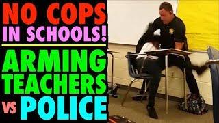 NO COPS in SCHOOLS!!!...Arming Teachers vs. Police in Schools
