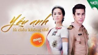 Yêu Anh Là Điều Không Thể Tập 28 - Phim Thái Lan Lồng Tiếng Cực Hay 2019