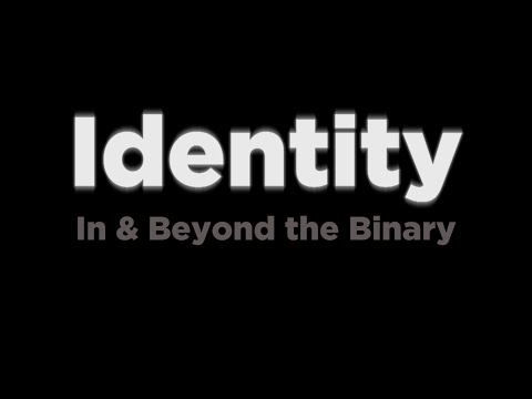 Identity: In & Beyond The Binary - Documentary (Full Movie)