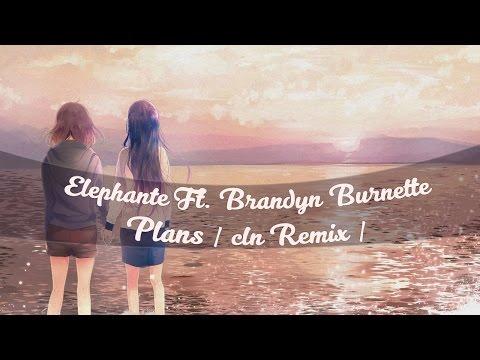 Elephante Ft. Brandyn Burnette - Plans | cln Remix |