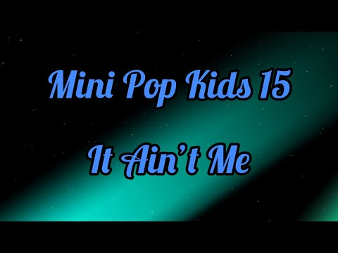 Mini Pop Kids 15- It Ain't Me (Lyrics)