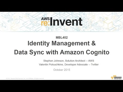 AWS re:Invent 2015 | (MBL402) Mobile Identity Management & Data Sync Using Amazon Cognito