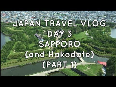 [JAPAN TRAVEL VLOG] DAY 3: SAPPORO (and Hakodate) (Part 1)