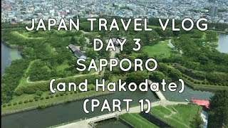 JAPAN TRAVEL VLOG DAY 3 SAPPORO and Hakodate Part 1