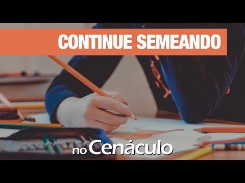 Continue semeando | no Cenáculo 25/10/2019