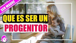 Qué es ser un progenitor