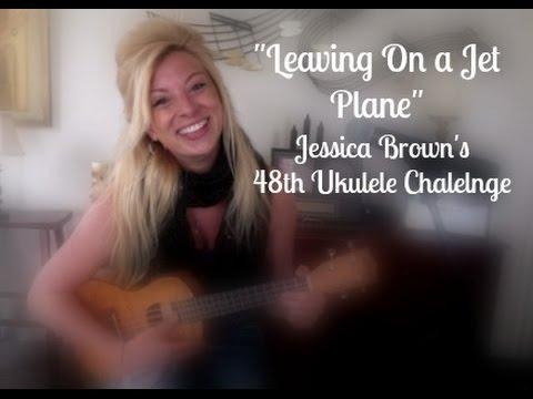 Leaving on a Jet Plane - Ukulele Cover