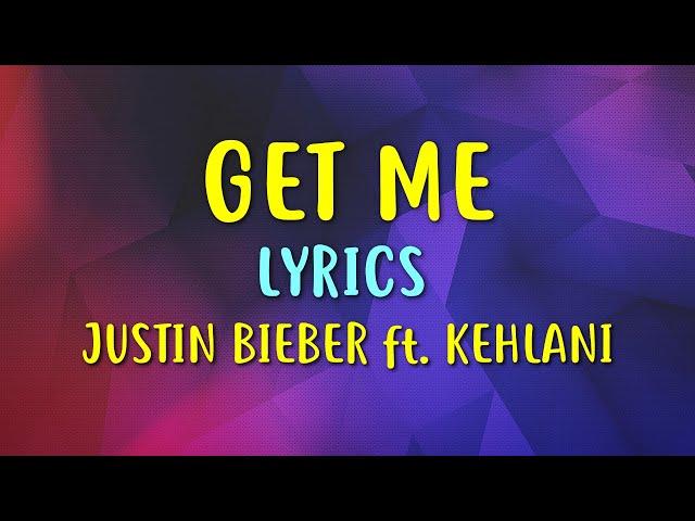 Justin Bieber - Get Me (Lyrics) ft. Kehlani