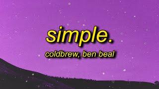 coldbrew, Ben Beal - simple. (Lyrics)   it feels so simple loving always