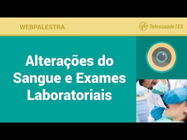 WebPalestra: Alterações do Sangue e Exames Laboratoriais [ Tele Saúde Bucal ]