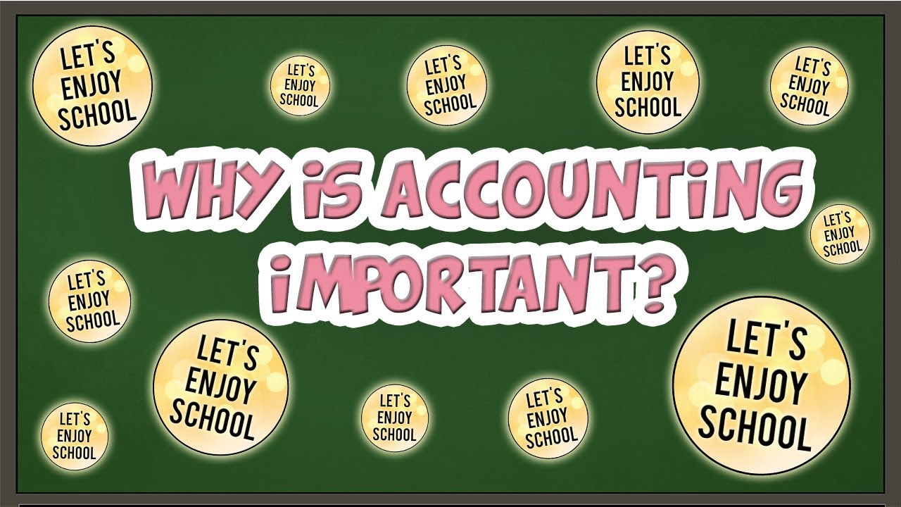 Let's Enjoy School: Why is Accounting Important? - YouTube