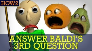 HOW2: How to Answer Baldi's 3rd Question!
