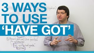 3 ways to use HAVE GOT in English