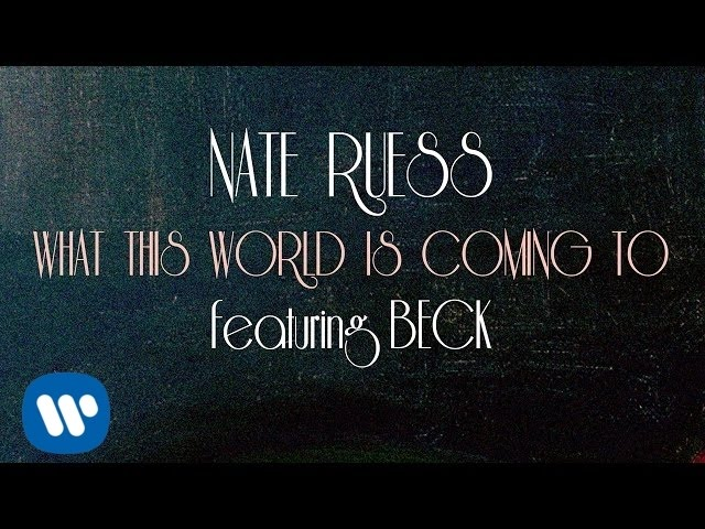 Nate Ruess: What This World Is Coming To ft. Beck (LYRIC VIDEO)