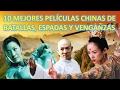 10 MEJORES PELICULAS CHINAS DE BATALLAS, ESPADAS Y VENGANZAS | PELICULAS CHINAS