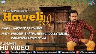 Haweli | New Punjabi Songs 2018 | Hardeep Randhawa | Feat : Pardeep Bhatia, Meenu ,Dolly Sadal