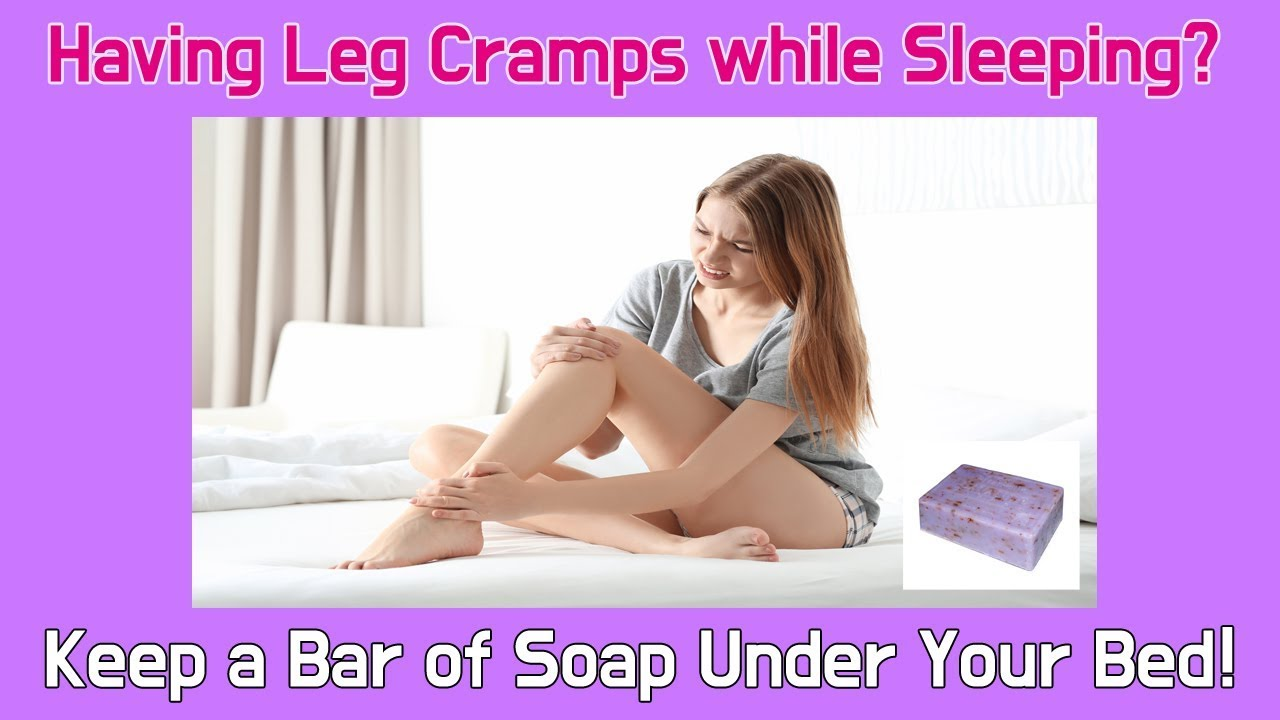 Having Leg Cramps While Sleeping Keep A Bar Of Soap Under