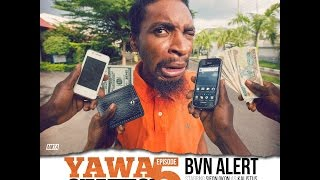Video YAWA Episode 5: BVN Alert download MP3, 3GP, MP4, WEBM, AVI, FLV Oktober 2018