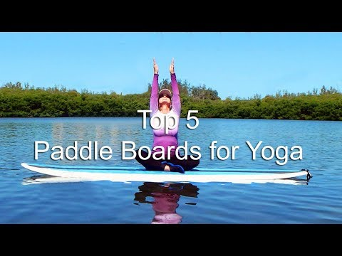 5 Top Paddle Boards for Yoga 2018| Best SUP Yoga Paddle Boards