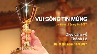 VUI SỐNG TIN MỪNG - DIỆU CẢM VỀ THÁNH LỄ - Bài 9 - Lm. Giuse Lê Quang Uy, DCCT.