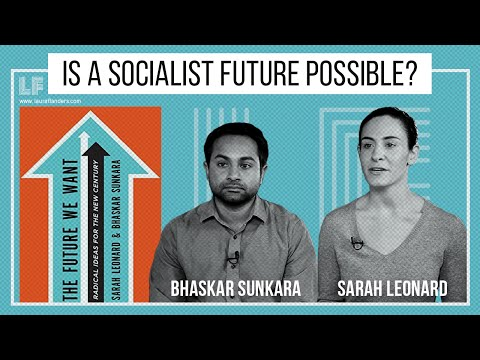 Is A Socialist Future Possible? Sarah Leonard & Bhaskar Sunkara