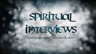 Spiritual Interviews - With Instagrammer  @alivewithchris