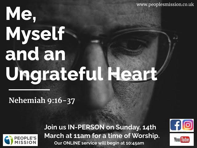 Me, Myself and an Ungrateful Heart (Nehemiah 9:16-37), 14.03.21