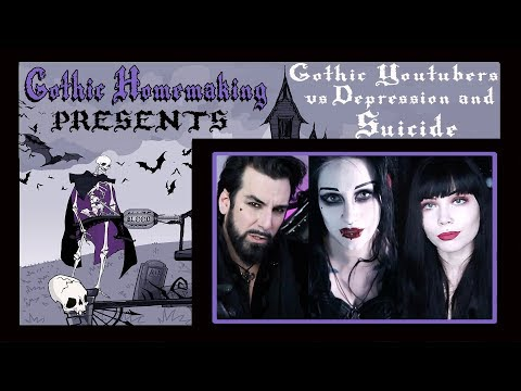 Gothic Homemaking Presents: Gothic Youtubers VS Depression and Suicide