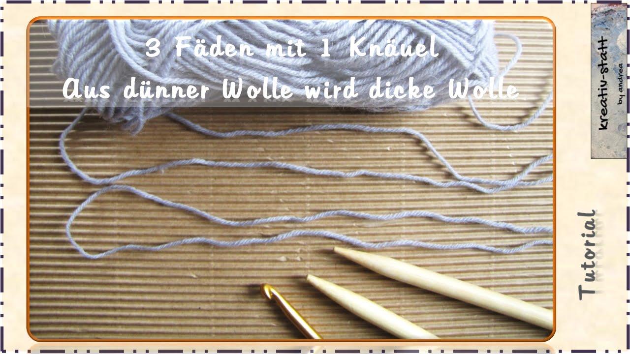 Häkeln Stricken - 3 Fäden aus 1 Knäuel - Mach aus dünner Wolle dicke ...