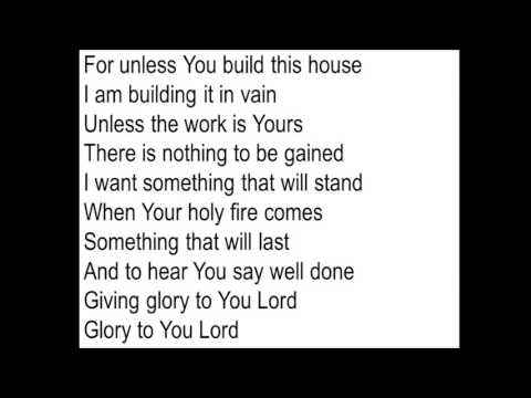 Build this house All I have and all I am is Yours