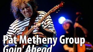 Pat Metheny Group - Goin' Ahead