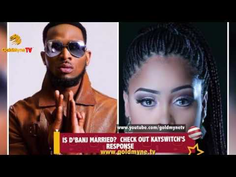IS D'BANJ MARRIED? CHECK OUT KAYSWITCH'S RESPONSE