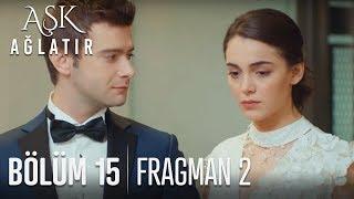 Aşk Ağlatır 15. Bölüm 2. Fragmanı