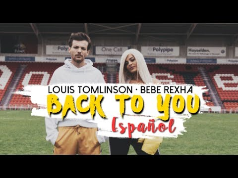 BACK TO YOU || Louis Tomlinson Ft. Bebe Rexha || Español • Ingles