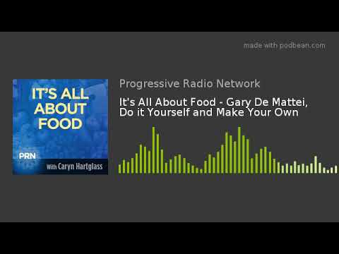 Its All About Food - Gary De Mattei, Do it Yourself and Make Your Own