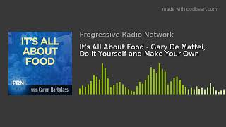 It's All About Food - Gary De Mattei, Do it Yourself and Make Your Own