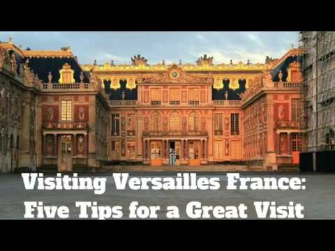 Visiting Versailles France: Five Tips for a Great Visit