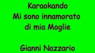 Karaoke Italiano - Mi sono innamorato di mia moglie - Gianni Nazzaro ( Testo )