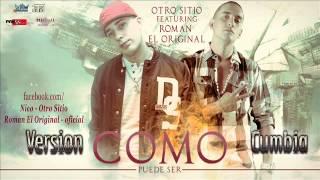 """VERSION CUMBIA """"Como puede ser - Otro sitio Ft. Roman El Original """""""
