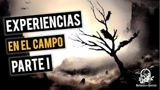 EXPERIENCIAS EN EL CAMPO (HISTORIAS DE TERROR)