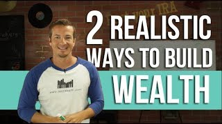 2 Realistic Ways To Build Wealth.