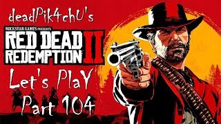 Let's Play Red Dead Redemption 2 | deadPik4chU's Red Dead Redemption 2 Part 104