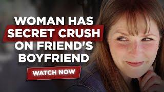 Woman Has Secret Crush On Friend's Boyfriend, Watch What Happens Next | by Jay Shetty