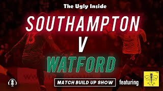 MATCH BUILD UP SHOW: Southampton vs Watford | The Ugly Inside